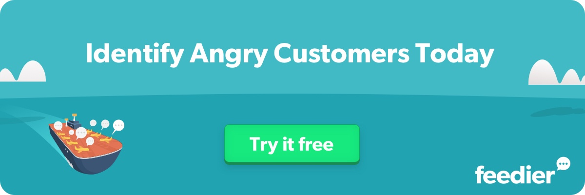 Identify Angry Customers With Feedier Today